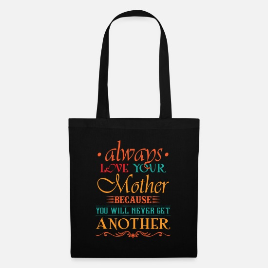 Your Borse & Zaini - Always love your mother you will never get another - Borsa di stoffa nero