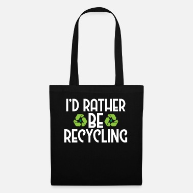 Ecofriendly I'd Rather Be Recycling Ecofriendly Environmental - Tote Bag