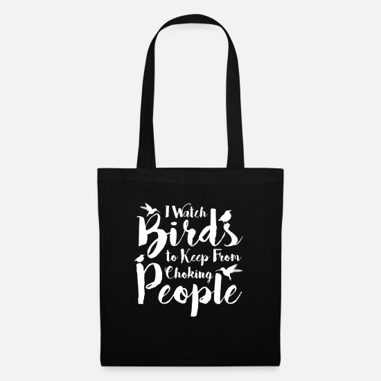 Bird Watching Bags & Backpacks - Funny Bird Watcher I Watch Bird to Keep from - Tote Bag black