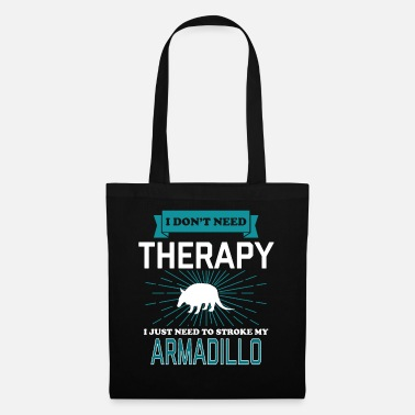 Tee I Dont Need Therapy - ARMADILLOS - Stoffbeutel