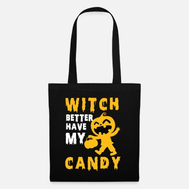 Witch Better Have My Candy Halloween - Tote Bag