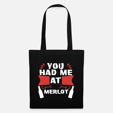 White Wine Red wine You had me at Merlot - Tote Bag