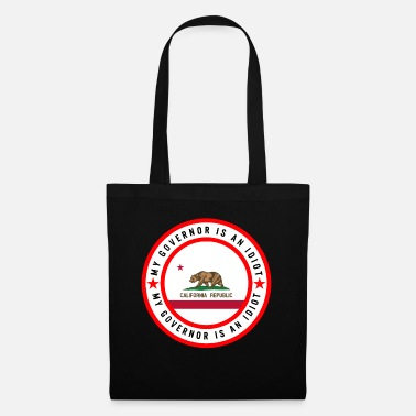 Governor My Governor Is An Idiot California Republic State - Tote Bag