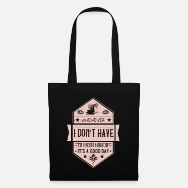 Love You Makeup - When I don't have to wear makeup - Tote Bag