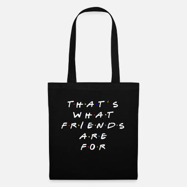 THATS WHAT FRIENDS ARE FOR - Tote Bag
