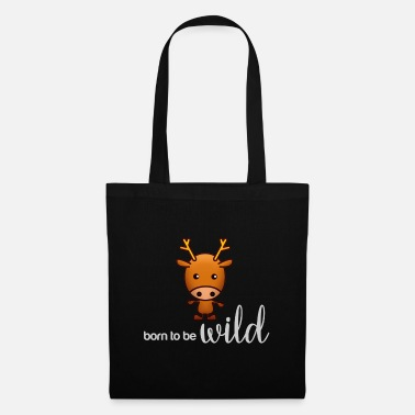 Wild Deer born to be wild - deer wild - Tote Bag