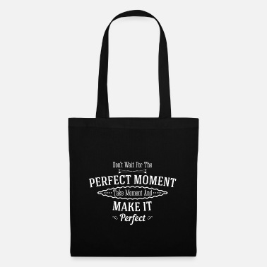 Quote Dont Wait for the perfect moment to take moment and m - Tote Bag