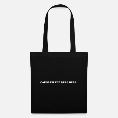CAUSE I'M THE REAL DEAL - Tote Bag
