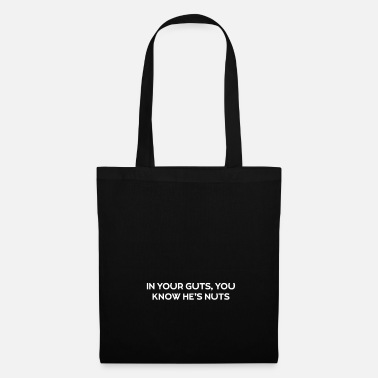Government IN YOUR GUTS, YOU KNOW HE'S NUTS President - Tote Bag