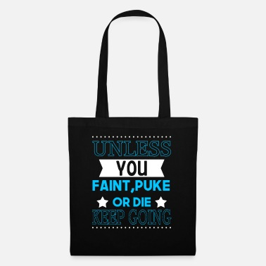 Unless you faint puke or the keep going tshirt - Tote Bag