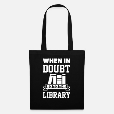 Arts When In Doubt Go To The Library Read A Book - Tote Bag