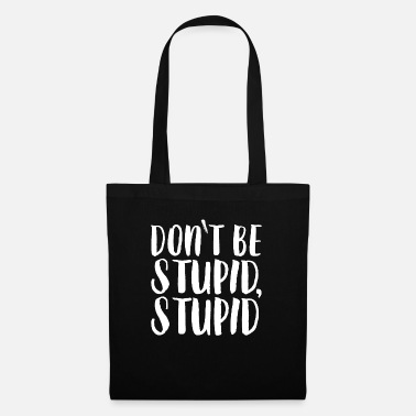 Stupidity Do not be stupid, stupid. - Tote Bag