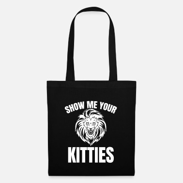 Ladies Cat SHOW ME YOUR KITTIES lion jungle gift - Tote Bag