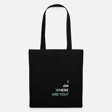 I am where are you? - Tote Bag