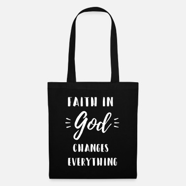 Faith In God Faith in God changes everything - Tote Bag