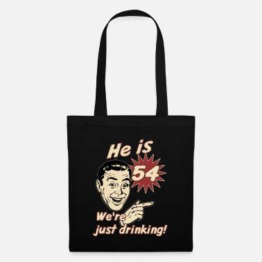 New Age He is 54 we are just drinking - birthday gift - Stoffbeutel
