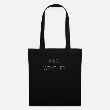 Weather Nice weather - Tote Bag