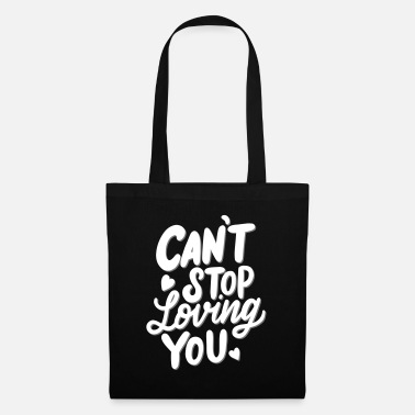 Love You Love saying, Love, Cant Stop loving you - Tote Bag