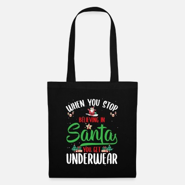 Xmas Underwear When You Stop Believing In Santa You Get - Tote Bag