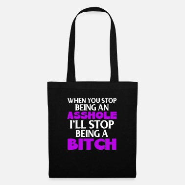 Mature When You Stop Being An Asshole I'll Stop Being A - Tote Bag
