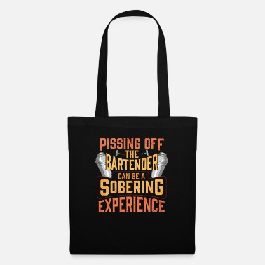 Take The Piss Out Pissing Off The Bartender Is A Sobering Experience - Tote Bag