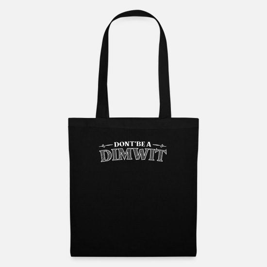 Stupid Bags & Backpacks - Funny don't be a dimwit stupid or silly person - Tote Bag black