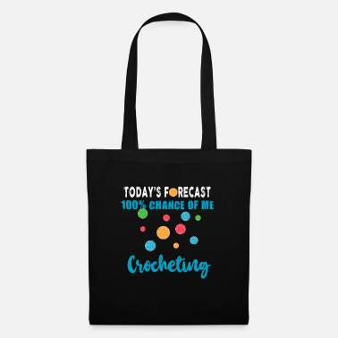 Crook Today's forecast 100% chance for me to crochet - crochet - Tote Bag