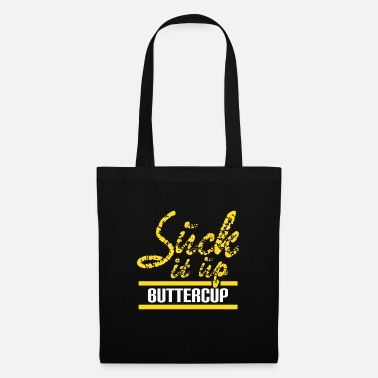 Up Suck It Up Buttercup tee design. Makes a - Tote Bag