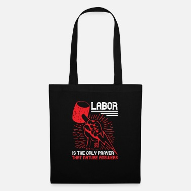 Labour Labor is the only prayer that Nature answers - Tote Bag