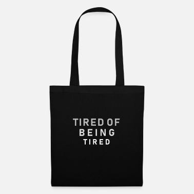 Tired Tired of being tired - Tote Bag
