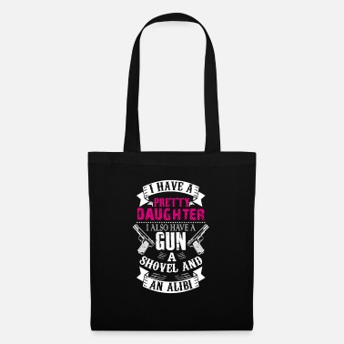 Politics I Have A Pretty Daughter Gun A Shovel And An Alibi - Tote Bag