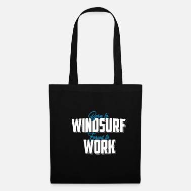 Windsurf Born To Windsurf Forced To Work T-Shirt Gift - Tote Bag