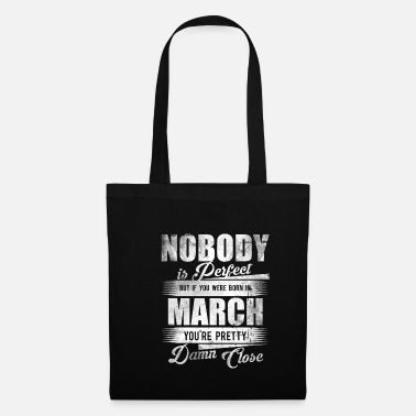 March Nobody Is Perfect But If You Were Born In March - Tote Bag