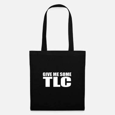 Tlc give me some tlc quote - Tote Bag