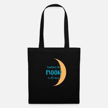 Sometimes The Moon Is All I Have - Tote Bag