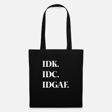 Quotes Idk. Idc. Idgaf. - Tote Bag