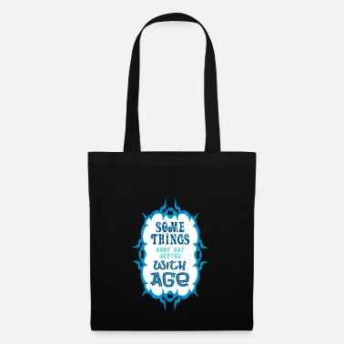 Age Some Thinks with Age - Tote Bag