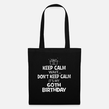 Up Keep Calm Wait Don't - It's My 60th Birthday - Tote Bag