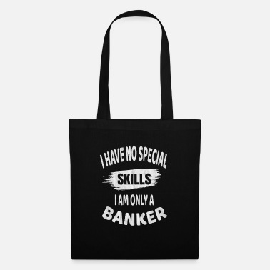 Banker I Have No Special Skills I Am Only A Banker - - Tote Bag