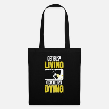 Pajamas Get Busy Living or Get Busy Dying - Tote Bag