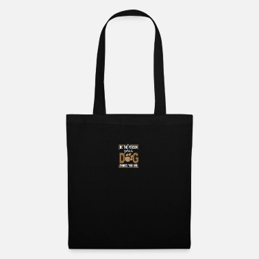 Person Be The Person Your Dog Thinks You Are - Tote Bag