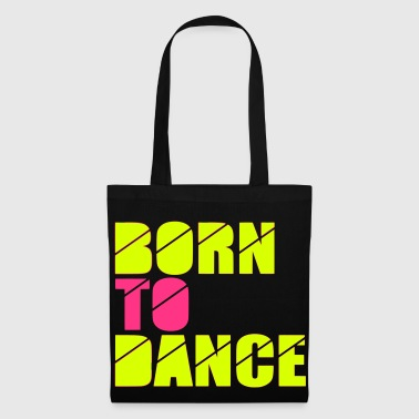 born to dance - Stoffveske