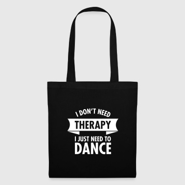 I Don\'t Need Therapy I Just Need To Dance - Tas van stof