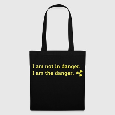 I am not in danger. I am the danger. - Stoffbeutel