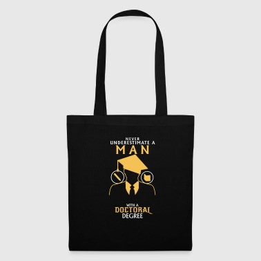 NEVER UNDERESTIMATE A MAN WITH A PHD! - Tote Bag