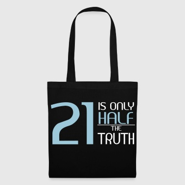 21 is only half the truth - Tote Bag