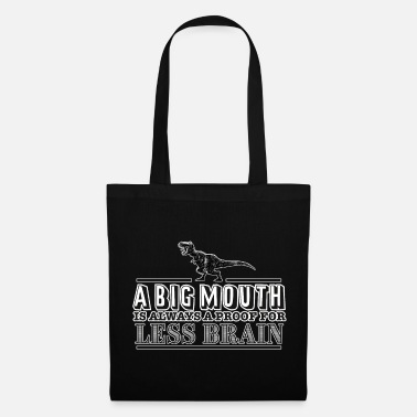 A big Mouth is always a proof for less Brain - Stoffbeutel