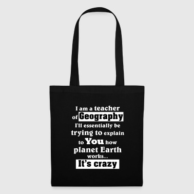 Teacher of Geography - It's Crazy - Tote Bag