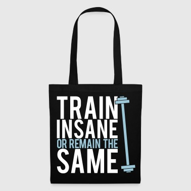 Train insane or remain the same - Torba materiałowa