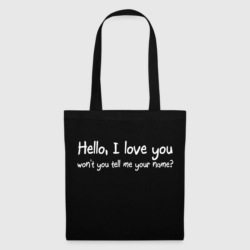 Hello I love you won't you tell me your name - Tote Bag